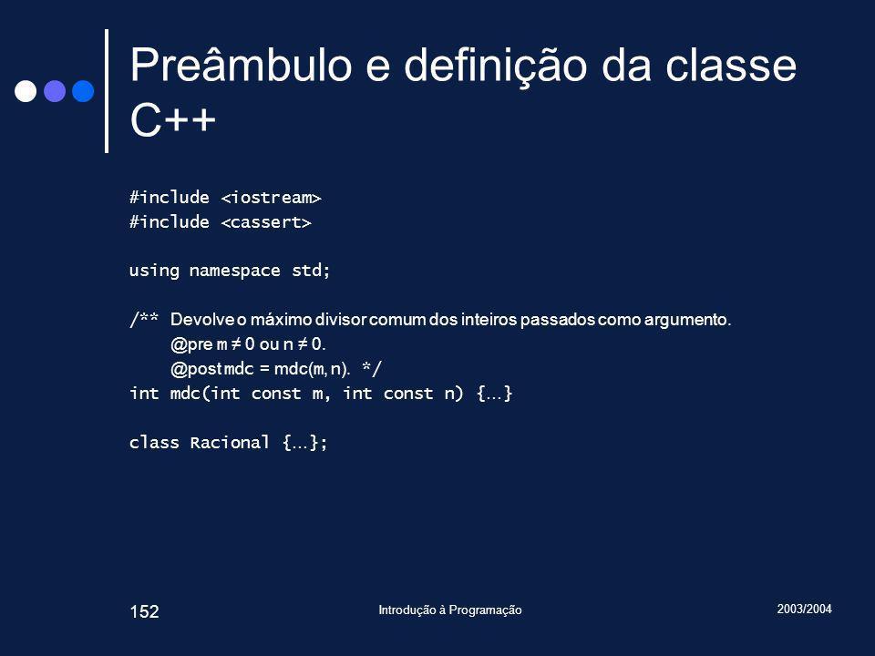 2003/2004 Introdução à Programação 152 Preâmbulo e definição da classe C++ #include using namespace std; /** Devolve o máximo divisor comum dos inteiros passados como argumento.