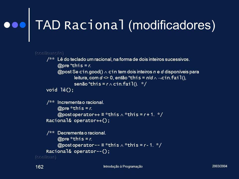 2003/2004 Introdução à Programação 162 TAD Racional (modificadores)
