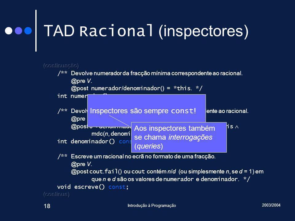 2003/2004 Introdução à Programação 18 TAD Racional (inspectores) Inspectores são sempre const .