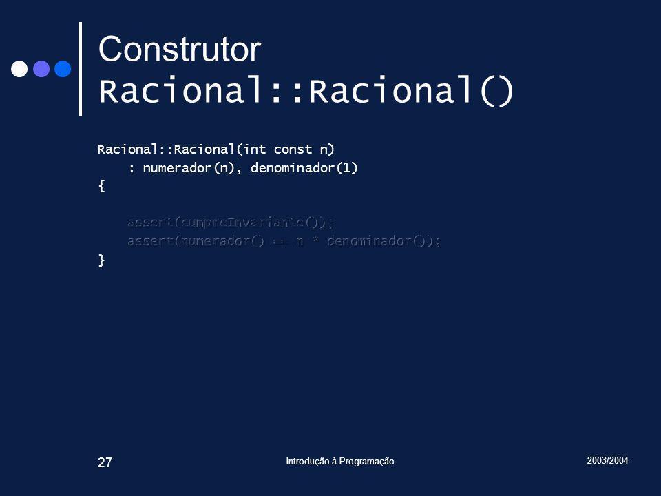 2003/2004 Introdução à Programação 27 Construtor Racional::Racional()
