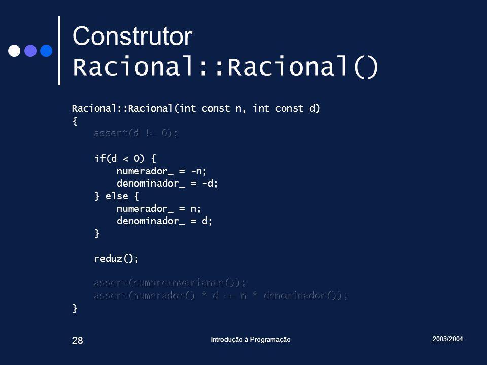 2003/2004 Introdução à Programação 28 Construtor Racional::Racional()
