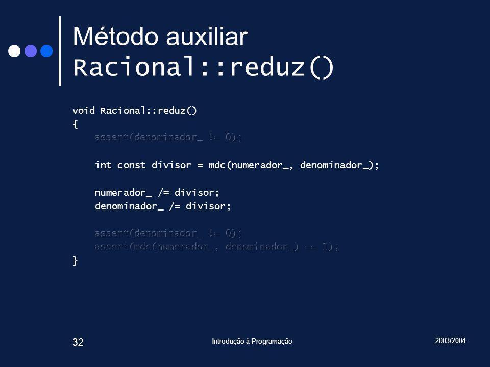 2003/2004 Introdução à Programação 32 Método auxiliar Racional::reduz()