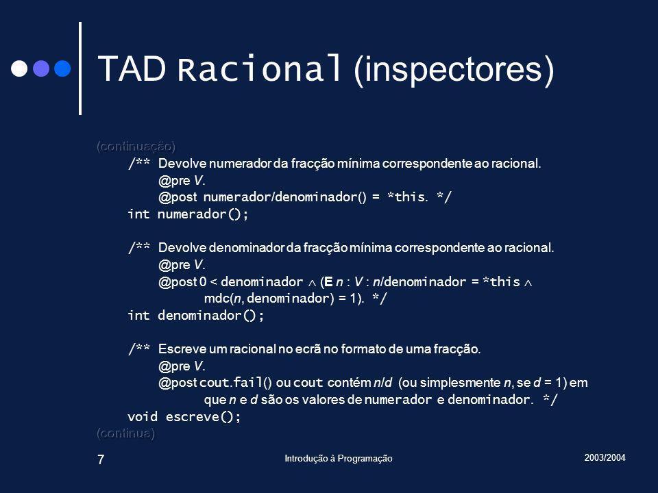 2003/2004 Introdução à Programação 58 Traçado Racional const operator+(Racional r1, Racional const& r2) { r1 += r2; return r1; } Número de invocações: 6