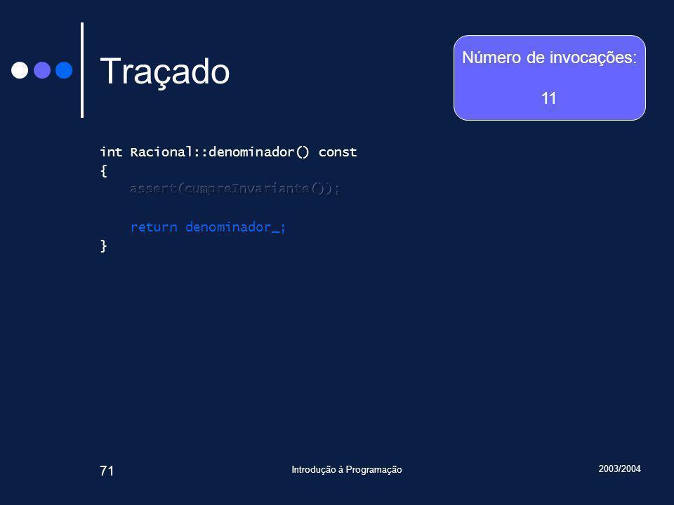 2003/2004 Introdução à Programação 71 Traçado Número de invocações: 11
