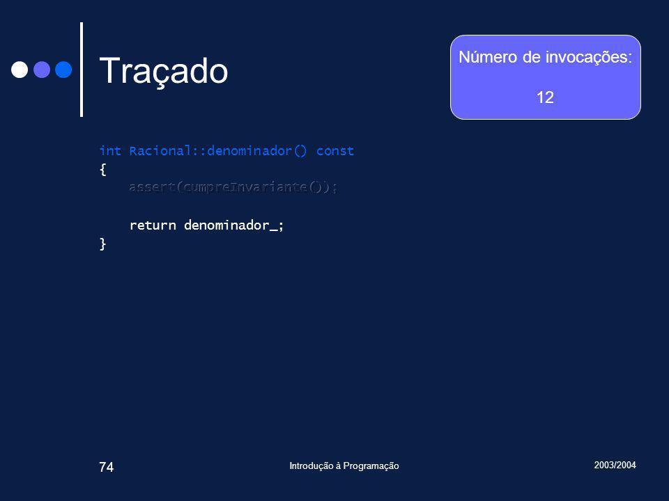 2003/2004 Introdução à Programação 74 Traçado Número de invocações: 12