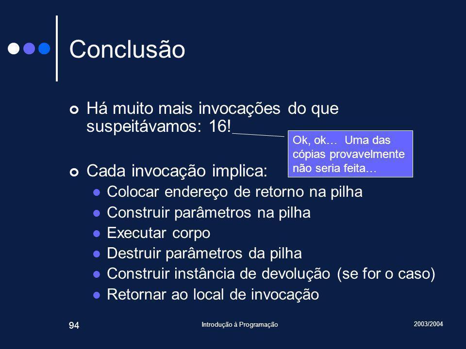 2003/2004 Introdução à Programação 94 Conclusão Há muito mais invocações do que suspeitávamos: 16.