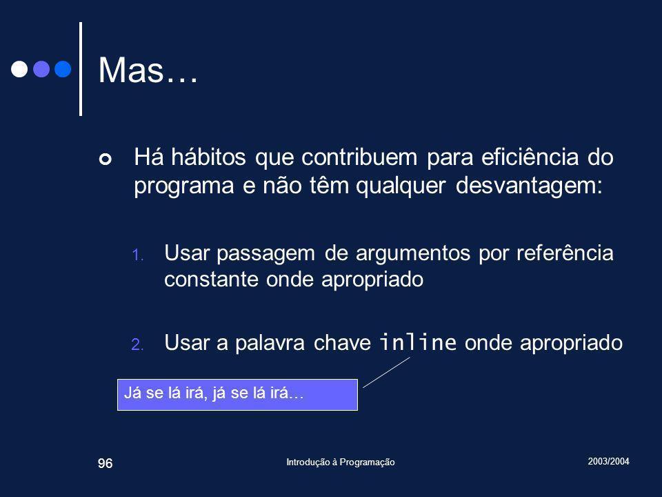 2003/2004 Introdução à Programação 96 Mas… Há hábitos que contribuem para eficiência do programa e não têm qualquer desvantagem: 1.