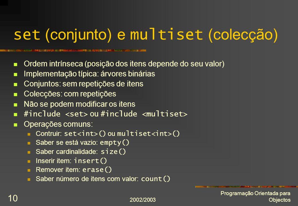 2002/2003 Programação Orientada para Objectos 10 set (conjunto) e multiset (colecção) Ordem intrínseca (posição dos itens depende do seu valor) Implem