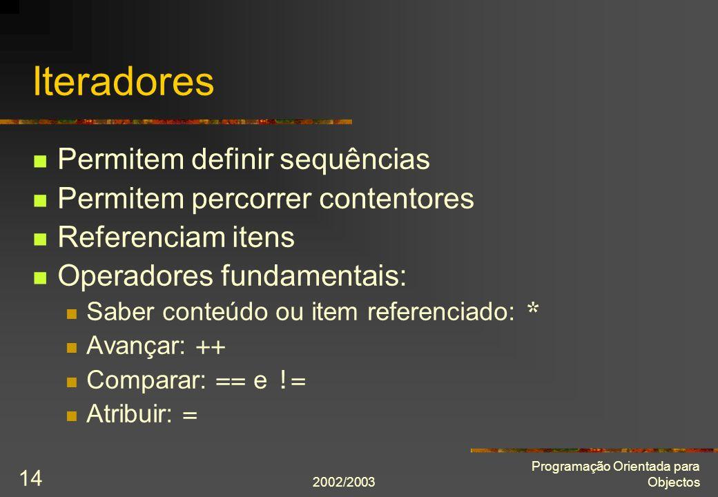 2002/2003 Programação Orientada para Objectos 14 Iteradores Permitem definir sequências Permitem percorrer contentores Referenciam itens Operadores fu