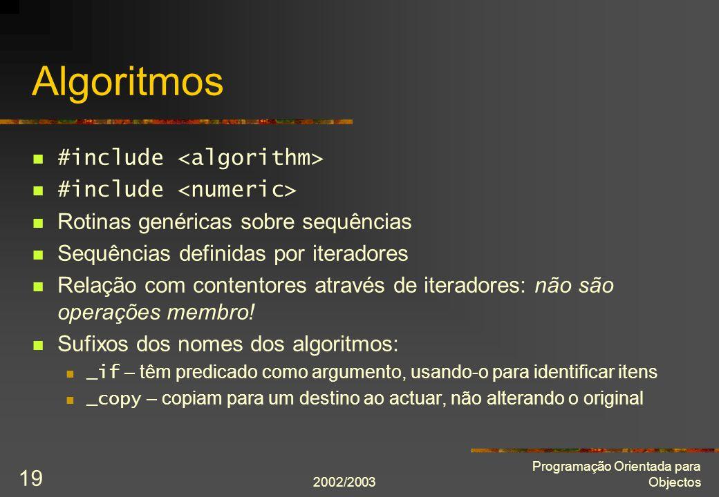 2002/2003 Programação Orientada para Objectos 19 Algoritmos #include Rotinas genéricas sobre sequências Sequências definidas por iteradores Relação co