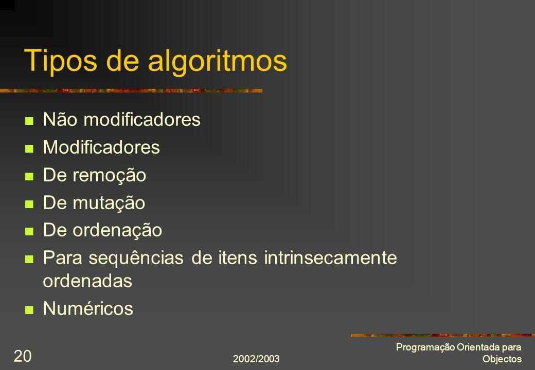2002/2003 Programação Orientada para Objectos 20 Tipos de algoritmos Não modificadores Modificadores De remoção De mutação De ordenação Para sequência
