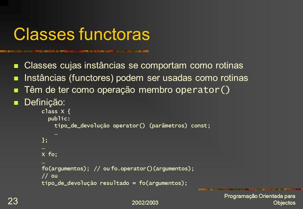 2002/2003 Programação Orientada para Objectos 23 Classes functoras Classes cujas instâncias se comportam como rotinas Instâncias (functores) podem ser