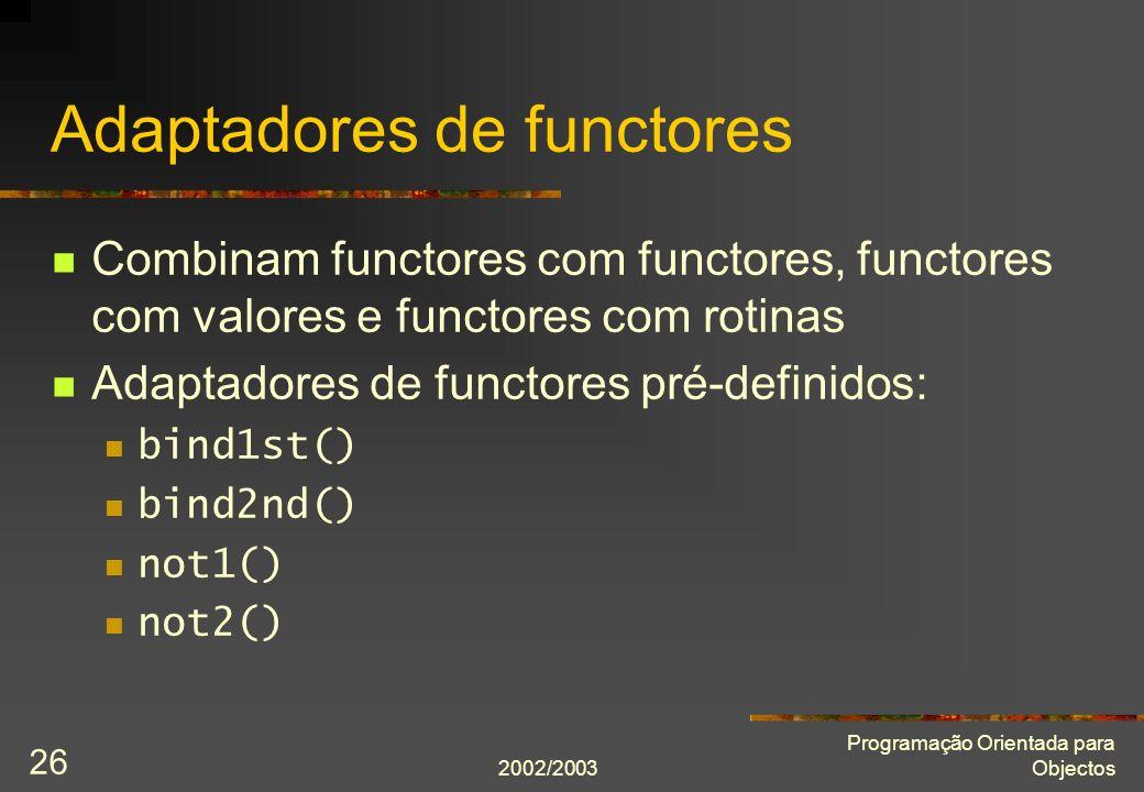 2002/2003 Programação Orientada para Objectos 26 Adaptadores de functores Combinam functores com functores, functores com valores e functores com roti