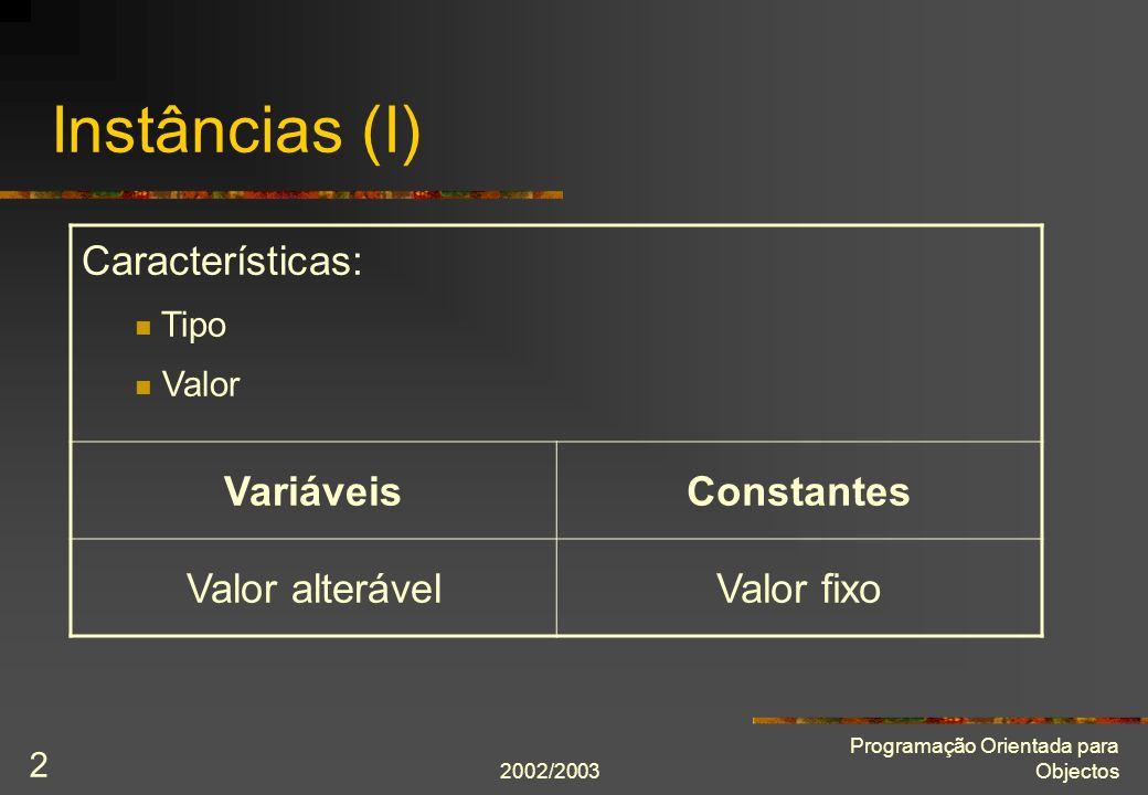 2002/2003 Programação Orientada para Objectos 2 Instâncias (I) Características: Tipo Valor VariáveisConstantes Valor alterávelValor fixo