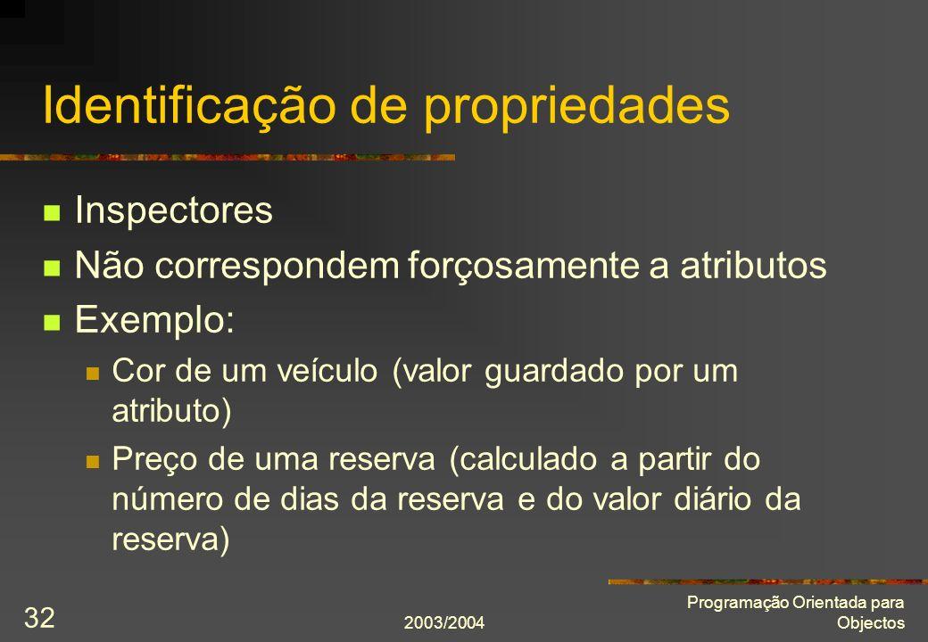 2003/2004 Programação Orientada para Objectos 32 Identificação de propriedades Inspectores Não correspondem forçosamente a atributos Exemplo: Cor de u