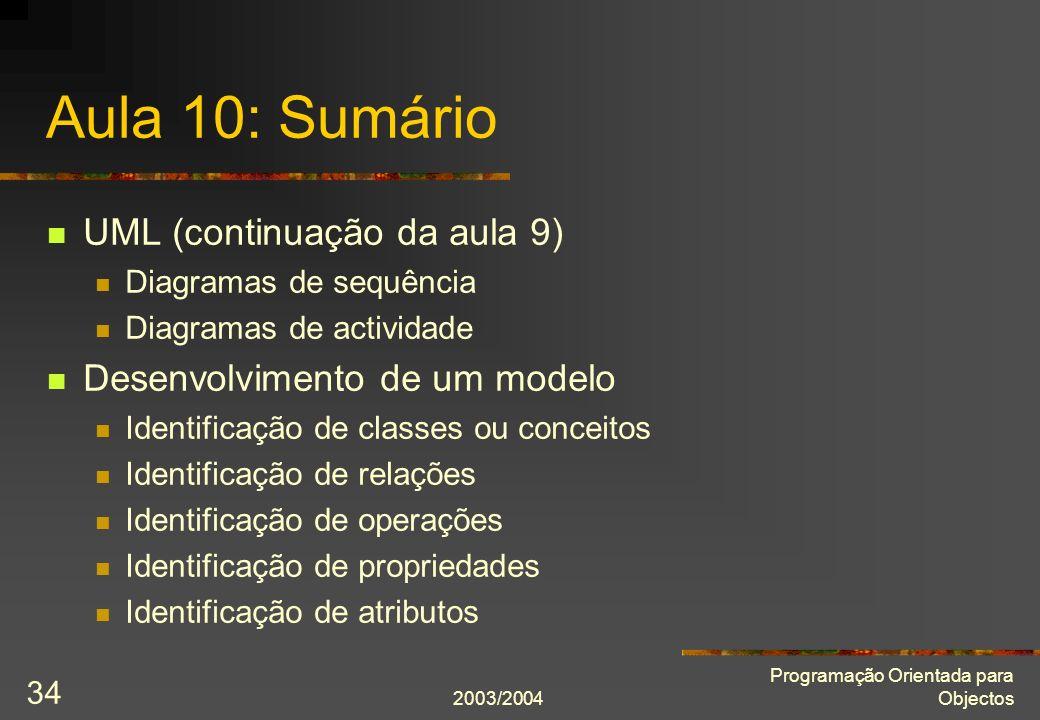 2003/2004 Programação Orientada para Objectos 34 Aula 10: Sumário UML (continuação da aula 9) Diagramas de sequência Diagramas de actividade Desenvolv