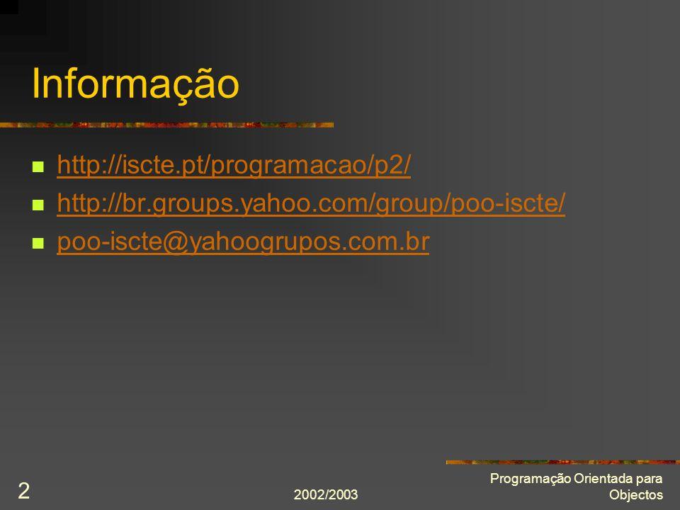 2002/2003 Programação Orientada para Objectos 2 Informação http://iscte.pt/programacao/p2/ http://br.groups.yahoo.com/group/poo-iscte/ poo-iscte@yahoo