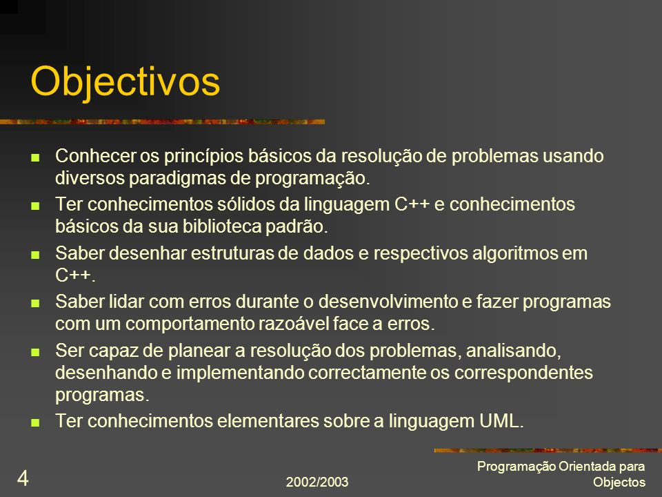 2002/2003 Programação Orientada para Objectos 4 Objectivos Conhecer os princípios básicos da resolução de problemas usando diversos paradigmas de prog
