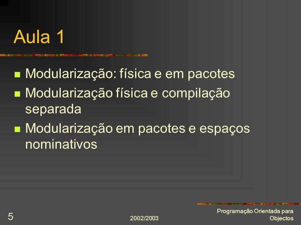2002/2003 Programação Orientada para Objectos 5 Aula 1 Modularização: física e em pacotes Modularização física e compilação separada Modularização em