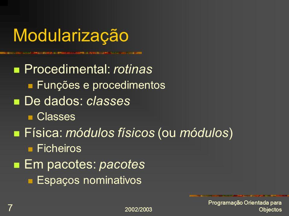 2002/2003 Programação Orientada para Objectos 7 Modularização Procedimental: rotinas Funções e procedimentos De dados: classes Classes Física: módulos