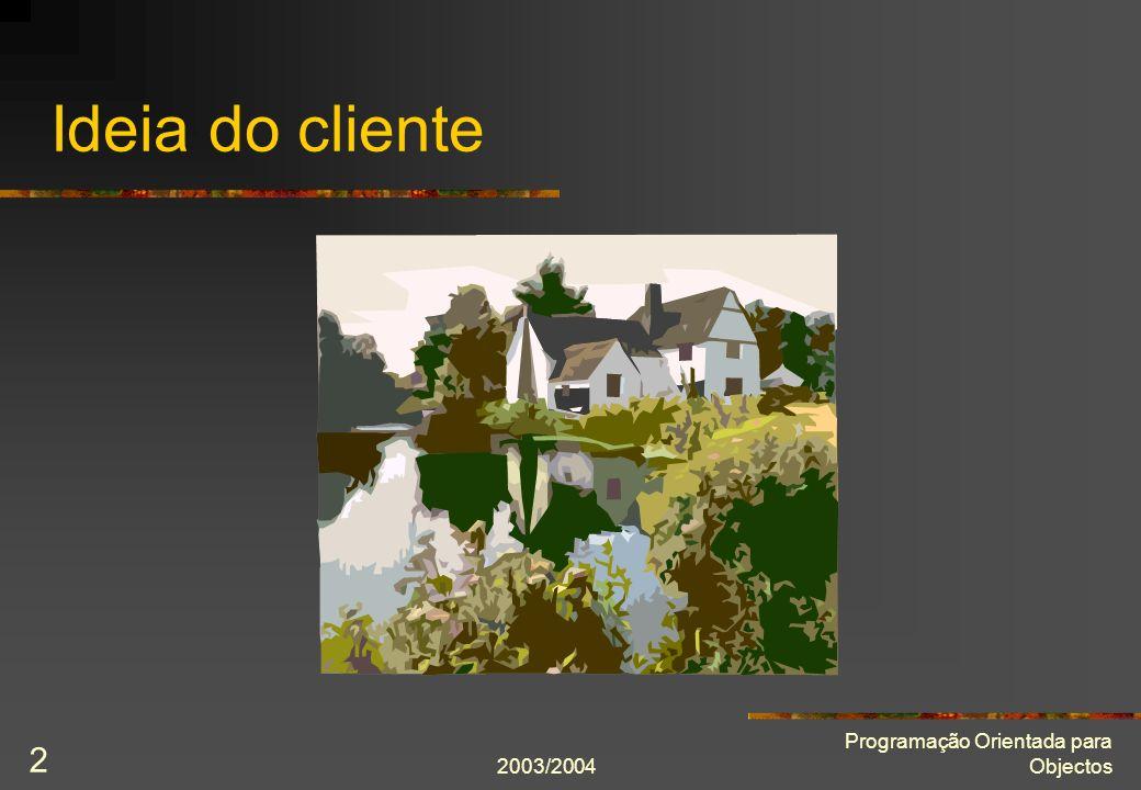 2003/2004 Programação Orientada para Objectos 2 Ideia do cliente