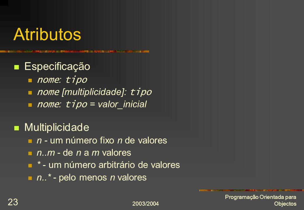 2003/2004 Programação Orientada para Objectos 23 Atributos Especificação nome : tipo nome [multiplicidade]: tipo nome : tipo = valor_inicial Multiplic