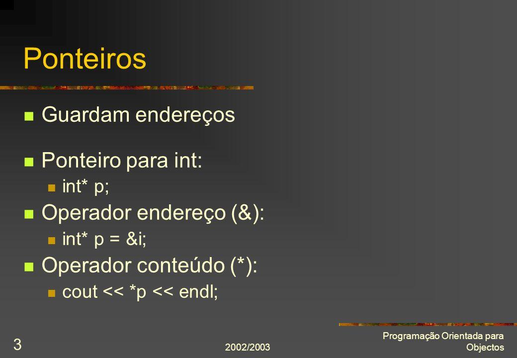 2002/2003 Programação Orientada para Objectos 4 Ponteiros e matrizes int m[5] = {6, 7, 8, 9, 10}; int* p = &m[0]; p = p + 1; *p = 20;