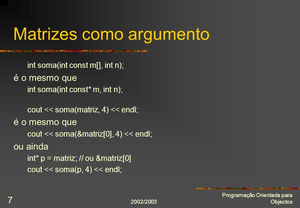 2002/2003 Programação Orientada para Objectos 8 Matrizes multidimensionais int m[3][2]; int (*p)[2] = m; ++p; p[0][0] = 10;