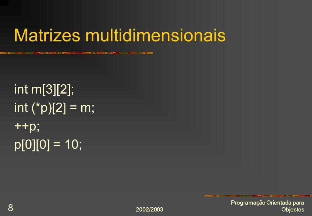 2002/2003 Programação Orientada para Objectos 9 Ponteiros e classes (I) int main() { Aluno a(12345, 20); Aluno* p = &a; cout << (*p).número() << endl << (*p).nota() << endl; }