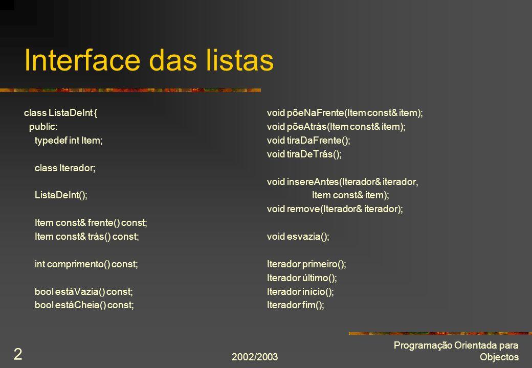 2002/2003 Programação Orientada para Objectos 2 Interface das listas class ListaDeInt { public: typedef int Item; class Iterador; ListaDeInt(); Item c