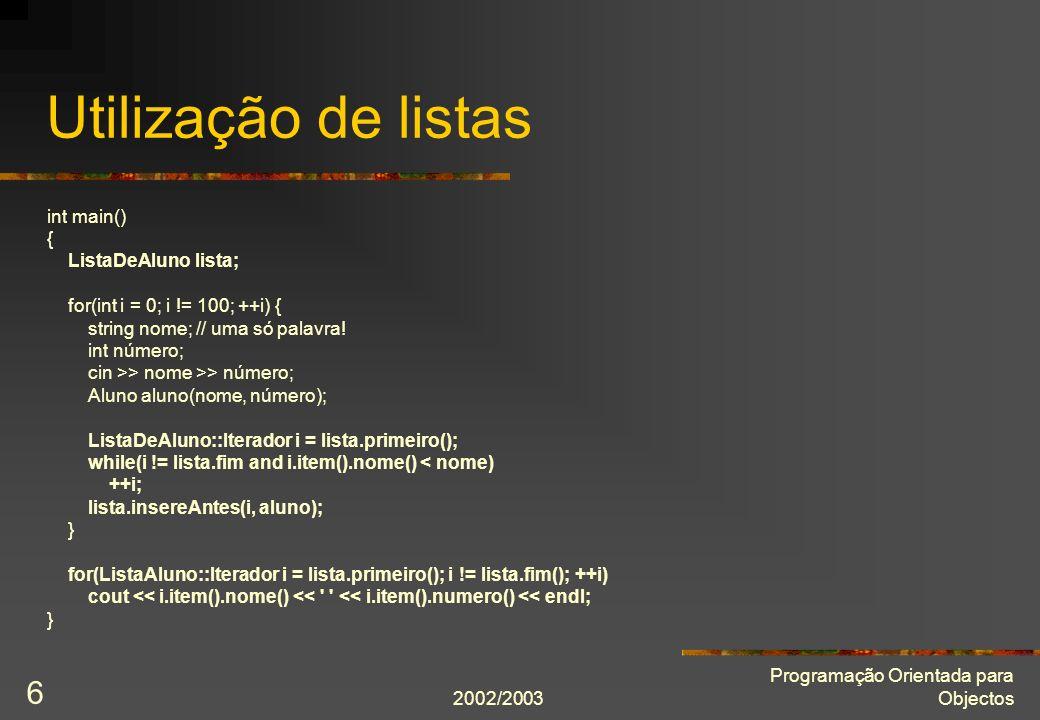 2002/2003 Programação Orientada para Objectos 7 Cadeia simplesmente ligada class ListaDeInt { … private: … struct Elo { Item item; int seguinte; }; Elo elos[número_máximo_de_itens]; … };
