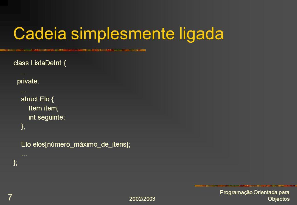 2002/2003 Programação Orientada para Objectos 7 Cadeia simplesmente ligada class ListaDeInt { … private: … struct Elo { Item item; int seguinte; }; El
