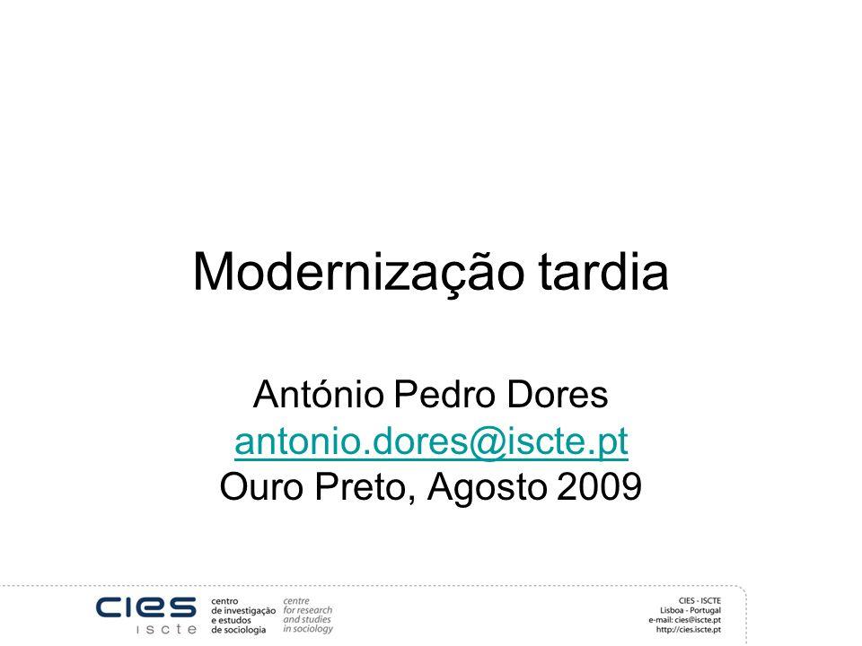 Modernização tardia António Pedro Dores antonio.dores@iscte.pt Ouro Preto, Agosto 2009