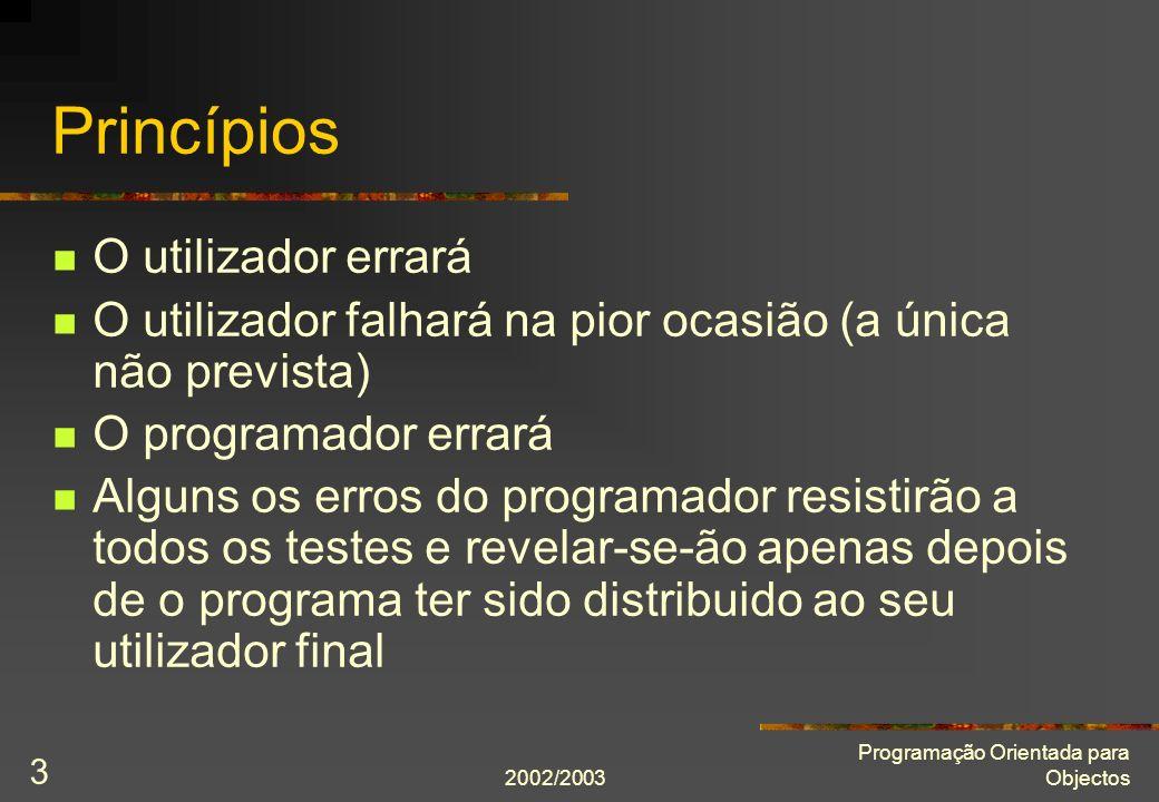 2002/2003 Programação Orientada para Objectos 3 Princípios O utilizador errará O utilizador falhará na pior ocasião (a única não prevista) O programad