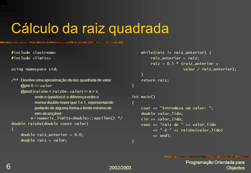 2002/2003 Programação Orientada para Objectos 6 Cálculo da raiz quadrada #include using namespace std; /** Devolve uma aproximação da raiz quadrada de