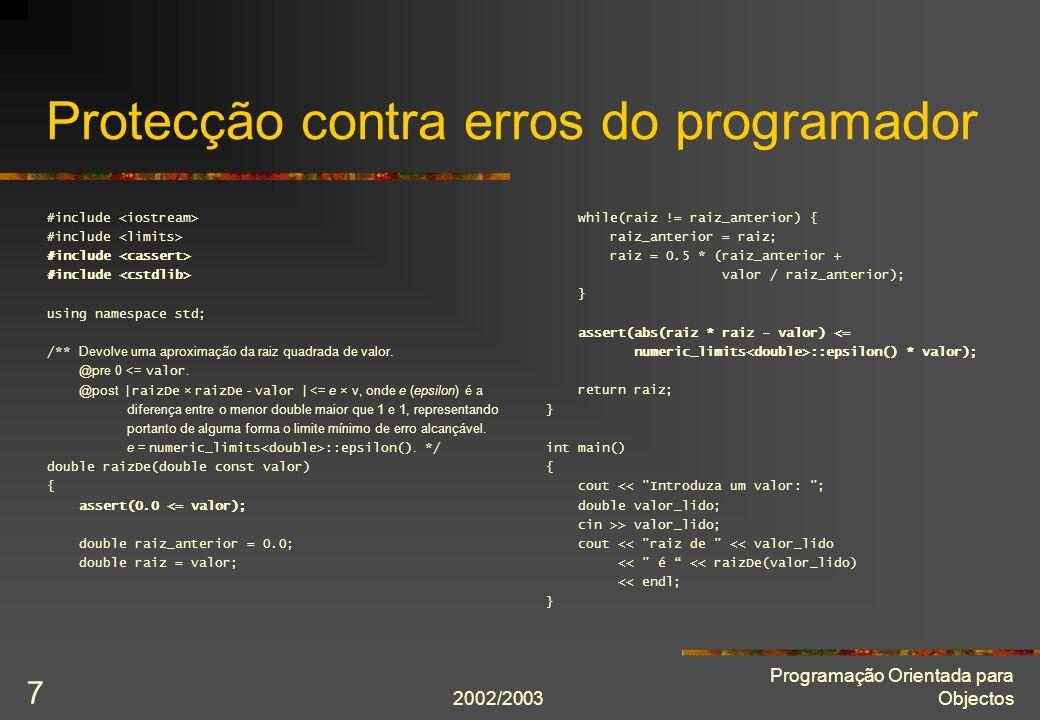 2002/2003 Programação Orientada para Objectos 7 Protecção contra erros do programador #include using namespace std; /** Devolve uma aproximação da rai