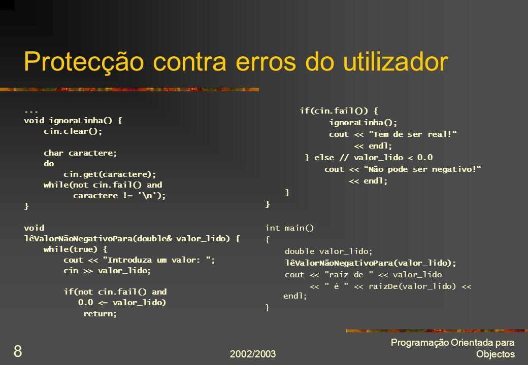 2002/2003 Programação Orientada para Objectos 8 Protecção contra erros do utilizador... void ignoraLinha() { cin.clear(); char caractere; do cin.get(c