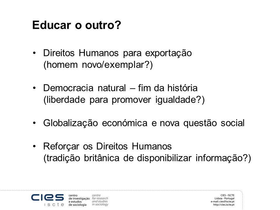 Educar o outro? Direitos Humanos para exportação (homem novo/exemplar?) Democracia natural – fim da história (liberdade para promover igualdade?) Glob