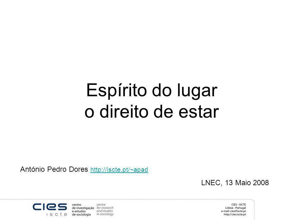 Espírito do lugar o direito de estar António Pedro Dores http://iscte.pt/~apad http://iscte.pt/~apad LNEC, 13 Maio 2008