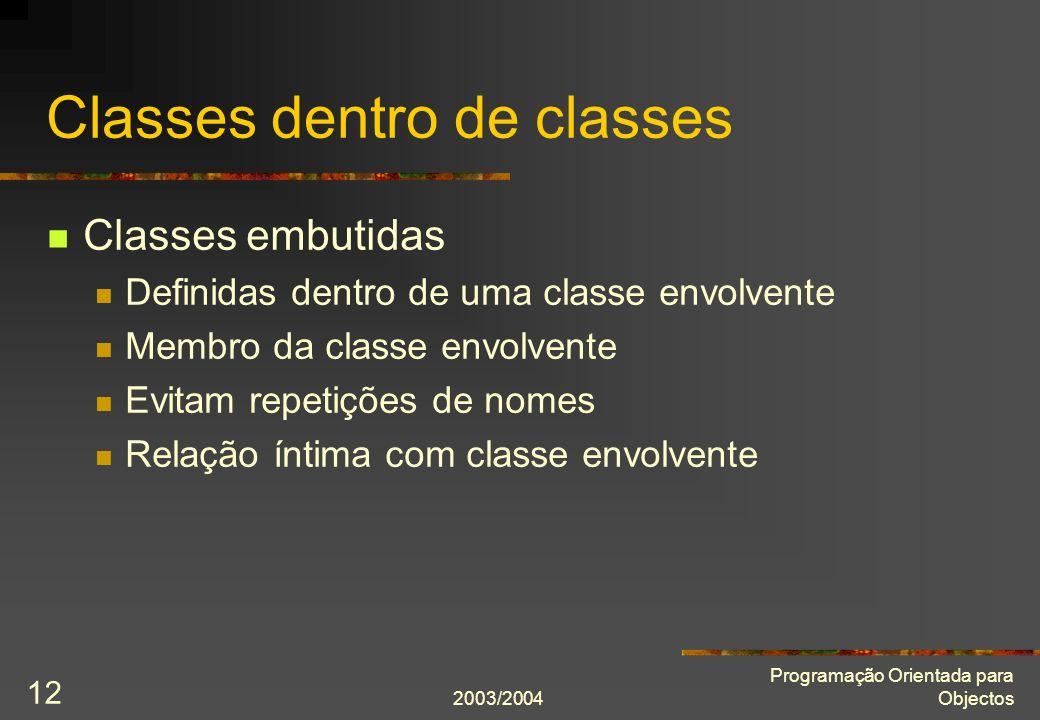 2003/2004 Programação Orientada para Objectos 12 Classes dentro de classes Classes embutidas Definidas dentro de uma classe envolvente Membro da class