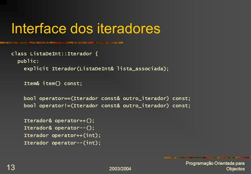 2003/2004 Programação Orientada para Objectos 13 Interface dos iteradores class ListaDeInt::Iterador { public: explicit Iterador(ListaDeInt& lista_ass