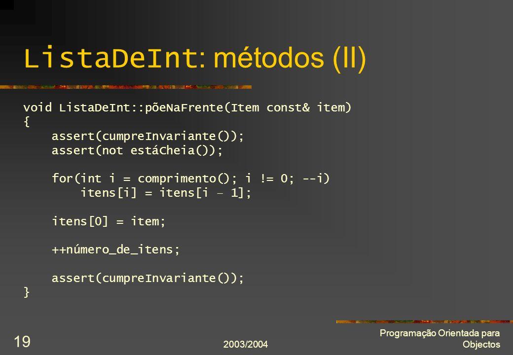 2003/2004 Programação Orientada para Objectos 19 ListaDeInt : métodos (II) void ListaDeInt::põeNaFrente(Item const& item) { assert(cumpreInvariante())