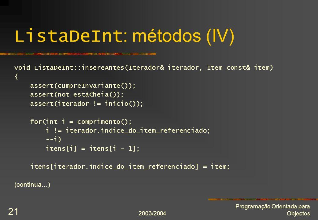2003/2004 Programação Orientada para Objectos 21 ListaDeInt : métodos (IV) void ListaDeInt::insereAntes(Iterador& iterador, Item const& item) { assert