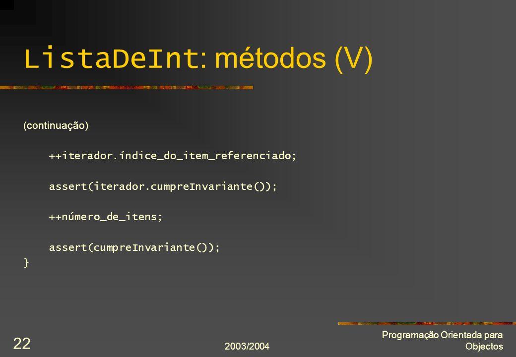 2003/2004 Programação Orientada para Objectos 22 ListaDeInt : métodos (V) (continuação) ++iterador.índice_do_item_referenciado; assert(iterador.cumpre
