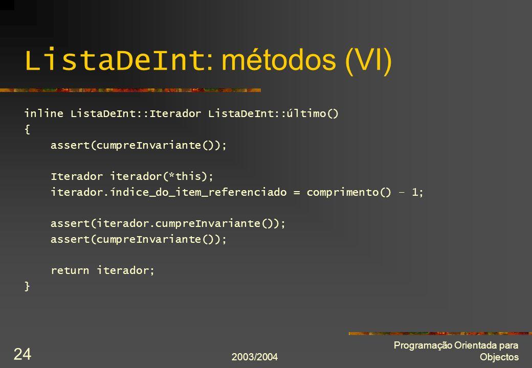 2003/2004 Programação Orientada para Objectos 24 ListaDeInt : métodos (VI) inline ListaDeInt::Iterador ListaDeInt::último() { assert(cumpreInvariante(