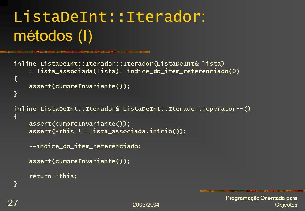 2003/2004 Programação Orientada para Objectos 27 ListaDeInt::Iterador : métodos (I) inline ListaDeInt::Iterador::Iterador(ListaDeInt& lista) : lista_a