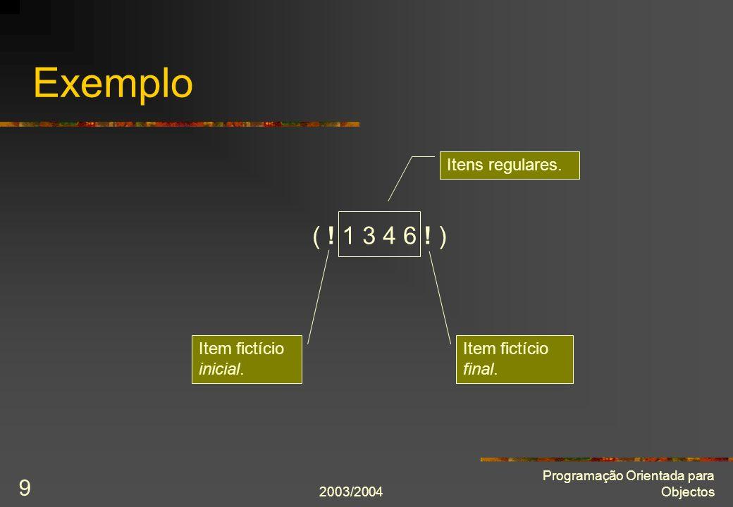 2003/2004 Programação Orientada para Objectos 9 Exemplo ( ! 1 3 4 6 ! ) Item fictício inicial. Item fictício final. Itens regulares.