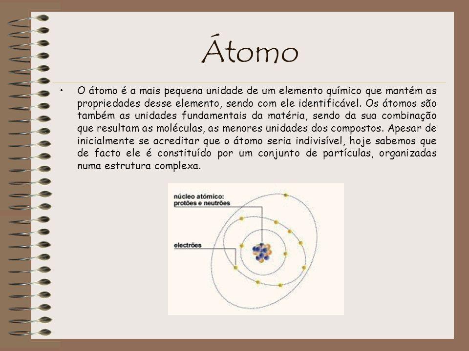 Átomo O átomo é a mais pequena unidade de um elemento químico que mantém as propriedades desse elemento, sendo com ele identificável. Os átomos são ta