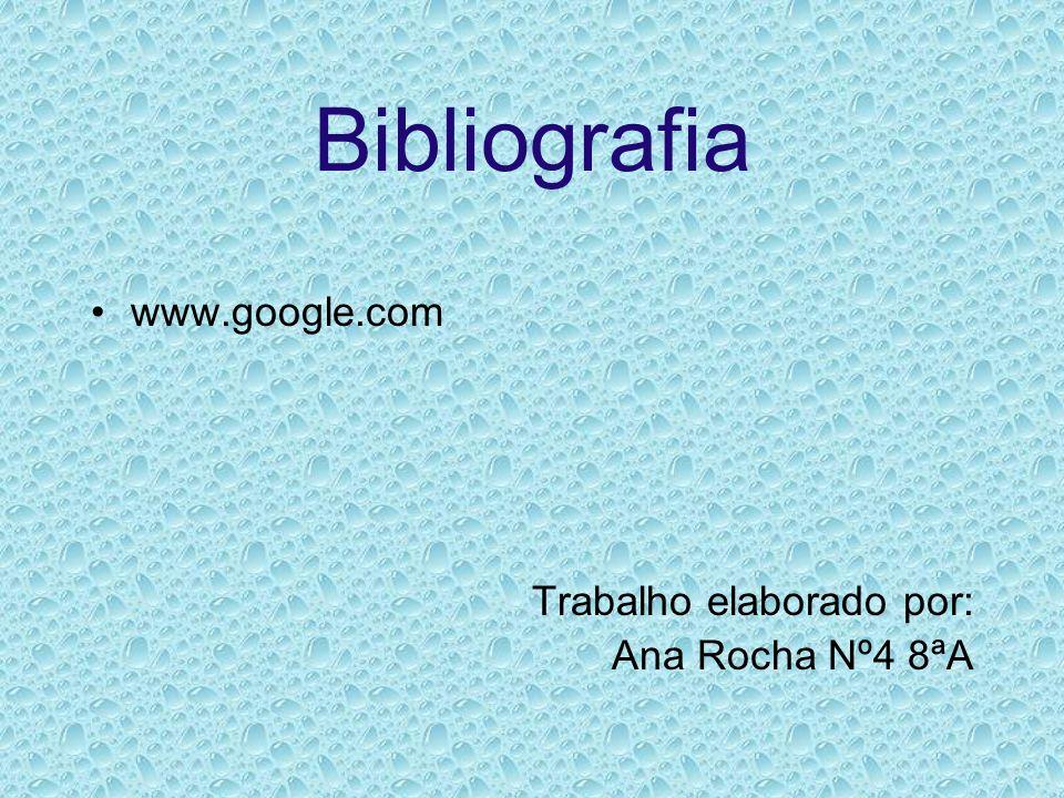 Bibliografia www.google.com Trabalho elaborado por: Ana Rocha Nº4 8ªA
