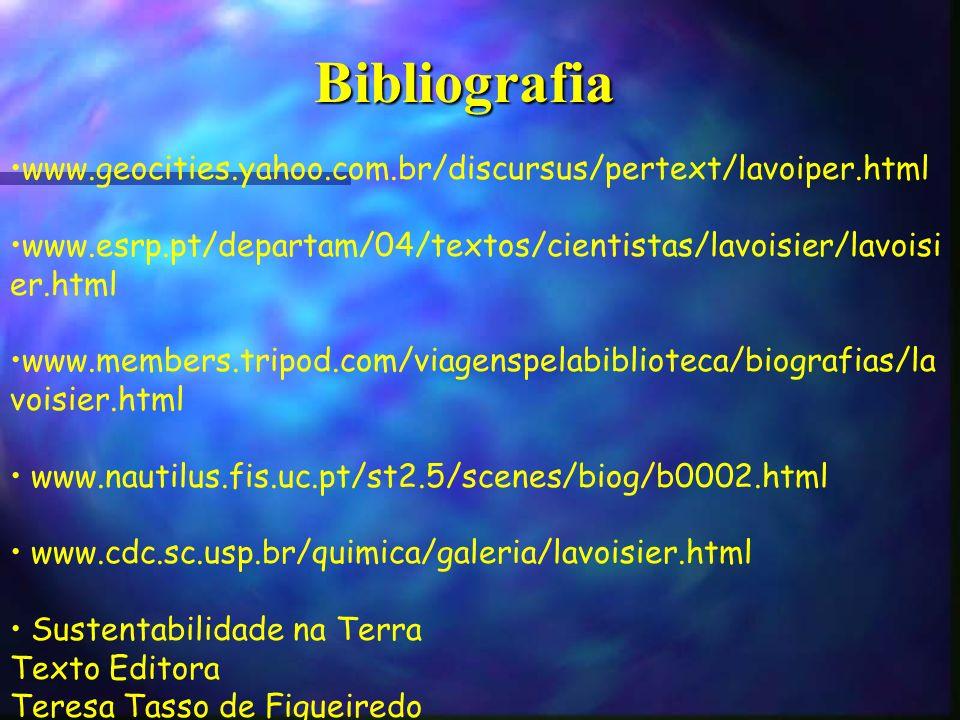 Bibliografia www.geocities.yahoo.com.br/discursus/pertext/lavoiper.html www.esrp.pt/departam/04/textos/cientistas/lavoisier/lavoisi er.html www.member